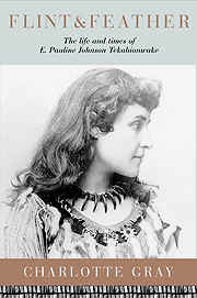 ' Flint and Feather : The Life and Time of E. Pauline Johnson Tekahionwake '   by   Charlotte Gray